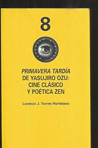 9788495917249: Primavera tardia de Yasujiro Ozu: cine clasico y poetica zen + DVD