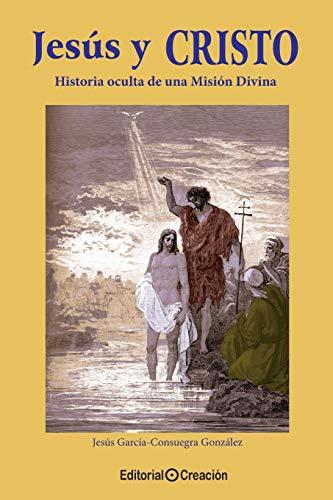 9788495919014: Jesús y Cristo : historia oculta de una misión divina