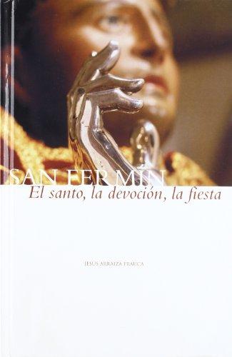 9788495930026: San Fermín el santo, la devoción, la fiesta