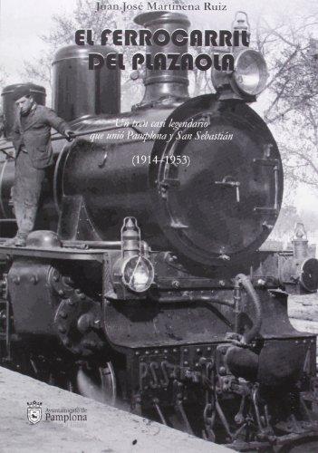 9788495930699: Ferrocarril Del Plazaola, El - Un Tren Casi Legendario Que Unio Pamplona Y San Sebastian, 1914-1953