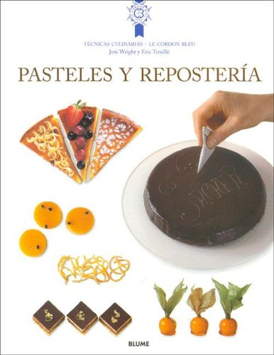 9788495939555: Pasteles Y Reposteria - Tecnicas Culinarias Le Cordon Bleu (Le Cordon Bleu Tecnicas Culinarias / Le Cordon Bleu Culinary Techniques)