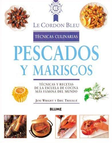 9788495939609: Pescados y mariscos: Técnicas y recetas de la escuela de cocina más famosa del mundo (Le Cordon Bleu técnicas culinarias series)