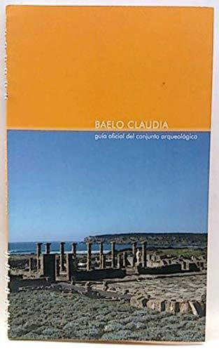 9788495948311: Baelo Claudia : guía oficial del conjunto arqueológico (GUÍAS TURÍSTICAS)