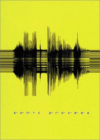 Sonic Process (8495951134) by Elie During; Edward George; Francisco LUpez; Jacques RanciEre; Diedrich Diederichsen; Kodwo Eshun; Christine van Assche; Simon Reynolds
