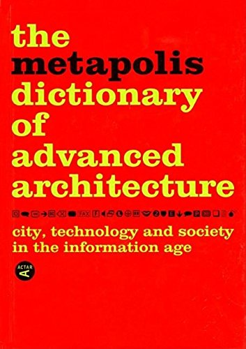 The Metapolis Dictionary of Advanced Architecture: City,: Cros, Susanna; Gausa,