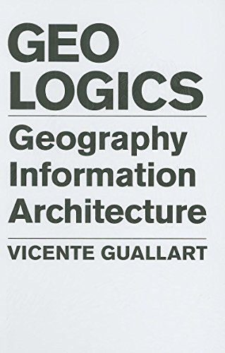 GeoLogics: Geography, Bits and Architecture: Vicente Guallart