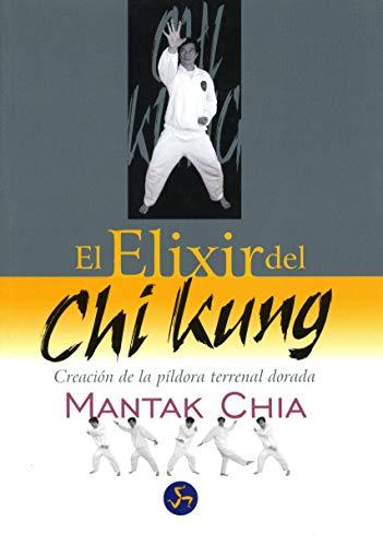9788495973030: El elixir del chi kung: Creación de la píldora terrenal dorada