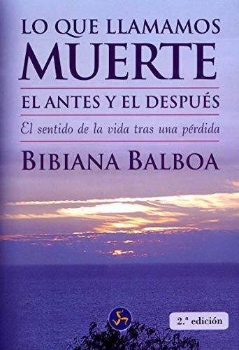 9788495973207: Lo Que Llamamos Muerte: El Antes Y El Despues -el Sentido De La Vida Tras Una Perdida (Autoayuda) (Spanish Edition)