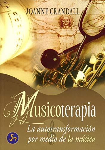 Musicoterapia: La Autotransformacion Por Medio De La: Grandall, Joanne