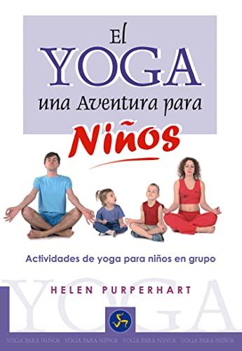 El yoga, una aventura para ninos/ The Yoga Adventure For Children: Actividades de yoga para ...