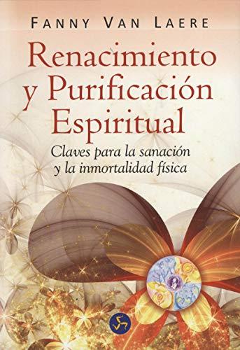 9788495973610: RENACIMIENTO Y PURIFICACIÓN ESPIRITUAL CLAVES PARA LA SANACIÓN Y LA INMORTALIDAD FÍSICA