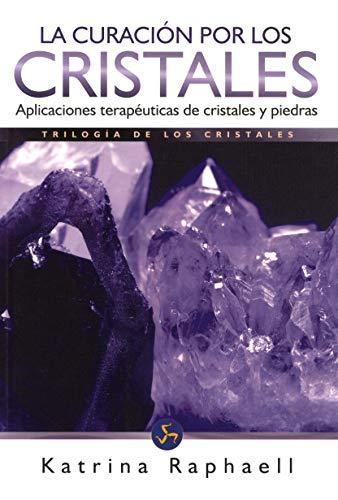 9788495973641: La curación por los cristales: Aplicaciones terapéuticas de cristales y piedras