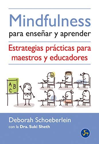 Mindfulness para enseñar y aprender. Estrategias practicas: Deborah Schoeberlein, Dra.