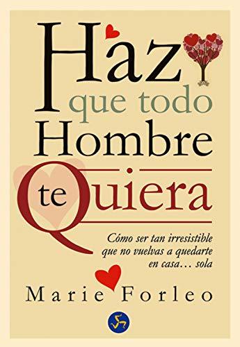 9788495973962: Haz Que Todo Hombre Te Quiera / Make Every Man Wants You: Cómo Ser Tan Irresistible Que No Vuelvas a Quedarte En Casa... Sola (Spanish Edition)