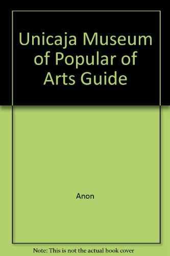 MUSEO UNICAJA DE ARTES POPULARES. GUIA: ENCARNACION ESCALERA PEREZ