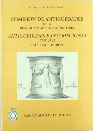 9788495983015: Comisión de Antigüedades de la R.A.H.ª - Antigüedades e Inscripciones (1748-1845). Catálogo e índices (Catálogos. IV. Documentación.)