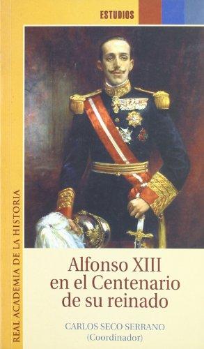 9788495983121: Alfonso XIII en el Centenario de su reinado. (Estudios.)