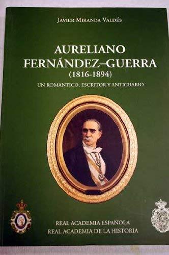 9788495983534: Aureliano Fernandez-guerra (1816-1894). un Romantico, Escritor y Anticuario