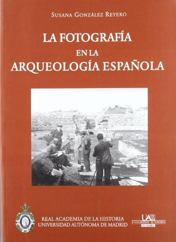 9788495983787: La fotografía en la Arqueología española (1860-1960) (Antiquaria Hispánica.)