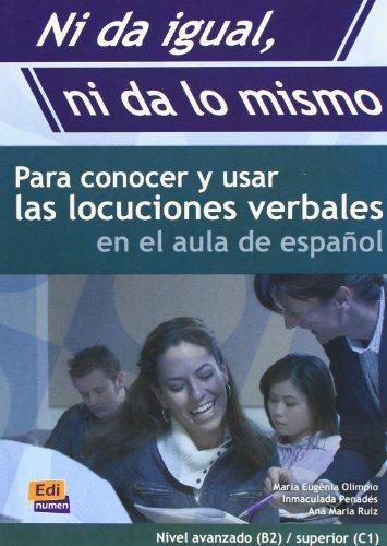 9788495986733: Ni da igual, ni da lo mismo/ It's Not Equal, It's Not The Same: Para Conocer Y Usar Las Locuciones Verbales/ To Know and Use the Verbal Idioms (Spanish Edition)