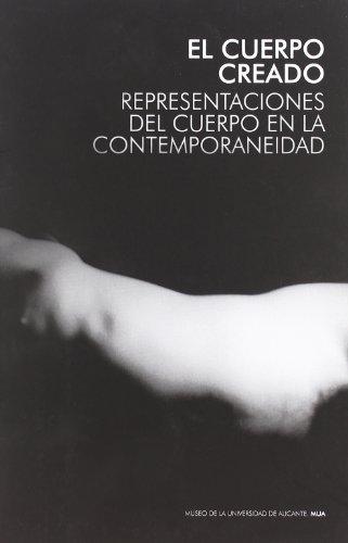 9788495990662: El cuerpo creado: representacionesdel cuerpo en la contemporaneidad