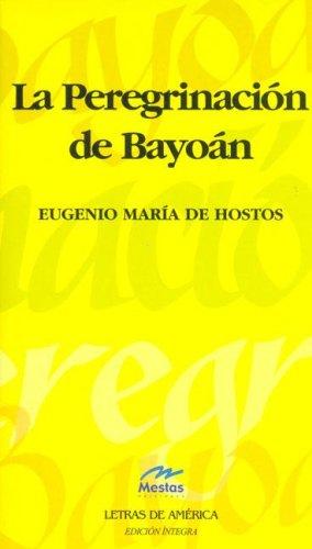 La Peregrinacion de Bayoan (Letras De América: de Hostos, Eugenio