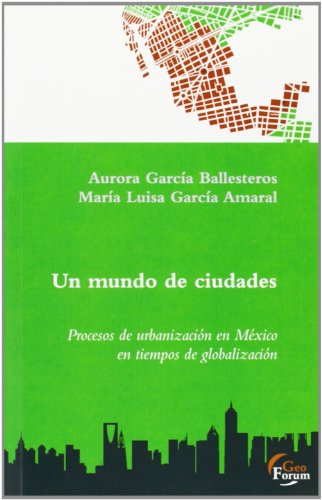 9788496002067: Un mundo de ciudades : procesos de urbanización en México en tiempos de globalización