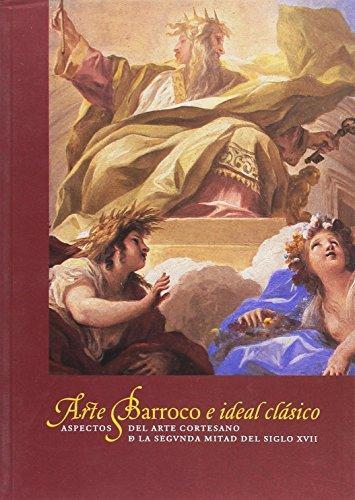 9788496008557: Arte barroco e ideal clasico. Aspectos del arte cortesano de la segunda mitad del siglo XVII