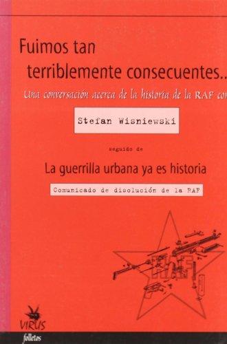 9788496044036: Fuimos tan terriblemente consecuentes-- : una conversación acerca de la historia de RAF con Stefan Wisniewski