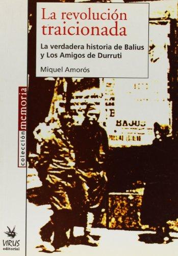 9788496044159: La Revolucion Traicionada: La Verdadera Historia De Balius y Los Amigos De Durruti (Spanish Edition)