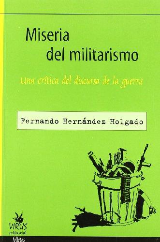 Miseria del militarismo : una crítica del: Fernando Hernández Holgado