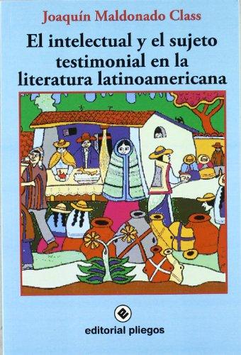 Intelectual y el sujeto testimonial en la literatura Latinoamericana (Spanish Edition): Class, ...