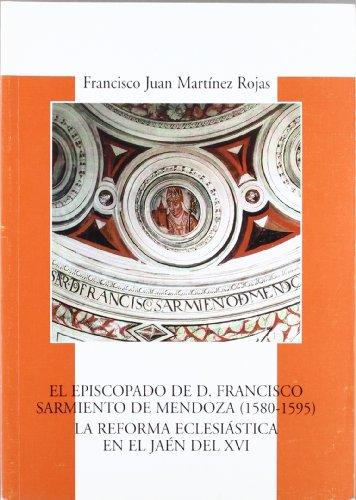9788496047174: El episcopado de d. Francisco sarmiento de Mendoza (1580-1595). la reforma eclesiastica en Jaén del XVI