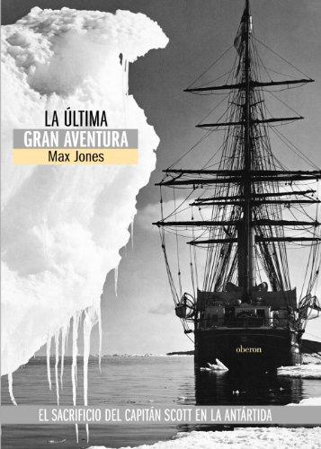 La ultima gran aventura: El sacrificio del Capitan Scott en la Antartida / The last great ...