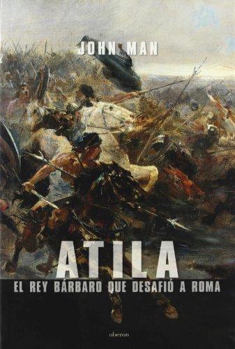 Atila / Attila: El Rey Barbaro que Desafio a Roma/The Barbarian King That Challenged Roma (Spanish Edition) (8496052524) by Man, John