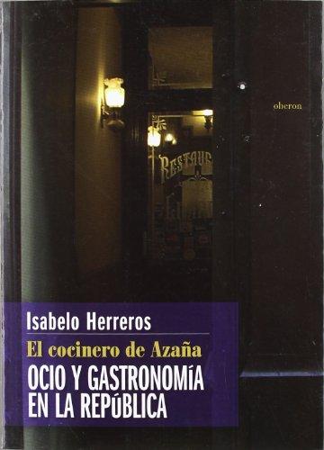 9788496052819: El cocinero de Azaña: Ocio y gastronomía en la República (Memoria)