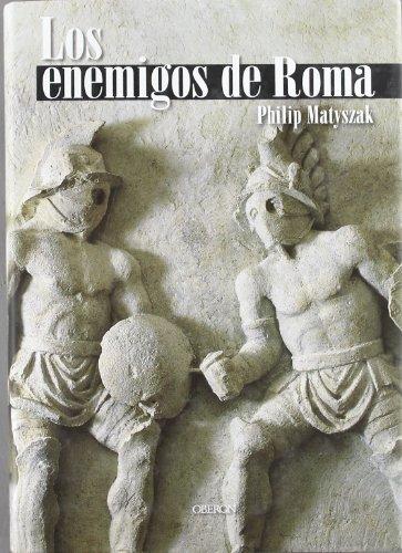 LOS ENEMIGOS DE ROMA - Philip Matyszak