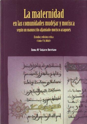9788496053465: La Maternidad En Las Comunidades Mudejar y Morisca Segun Un Manuscrito Aljamiado-Morisco Aragones: Estudio y Edicion Critica (Codice T-8, Brah)