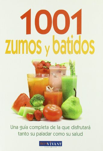 9788496054462: 1001 Zumos y Batidos: una Guia Completa de la que Disfrutara Tant o su Paladar Como su Salud