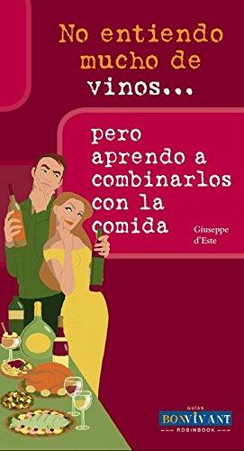 9788496054493: No entiendo mucho de vinos . . . pero aprendo a combinarlos con la comida (Spanish Edition)