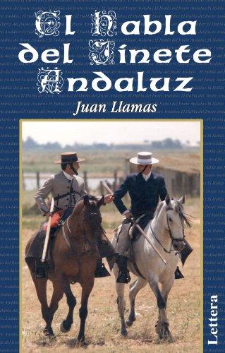 El Habla del Jinete Andaluz (Spanish Edition): Juan Llamas