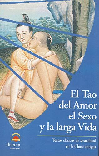 9788496079373: El Tao Del Amor, El Sexo Y La Larga Vida: Temas clásicos de sexualidad en la antigua China
