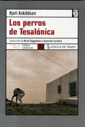 LOS PERROS DE TESALÓNICA - ASKILDSEN, KJELL BAGGETHUN, KIRSTI;LORENZO, ASUNCIÓN