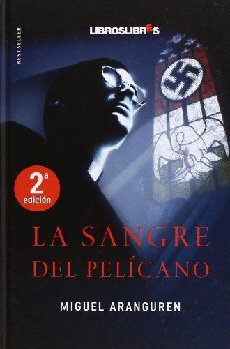 La sangre del Pelícano, 3rd Edition (Spanish Edition): Arangüren, Miguel