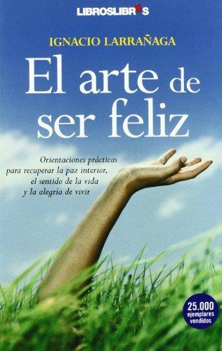 9788496088757: El arte de ser feliz: Orientaciones prácticas para recuperar la paz interior, el sentido de la vida y la alegría de vivir