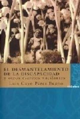 EL DESMANTELAMIENTO DE LA DISCAPACIDAD Y OTROS ESCRITOS VACILANTES: LUIS CAYO PEREZ BUENO