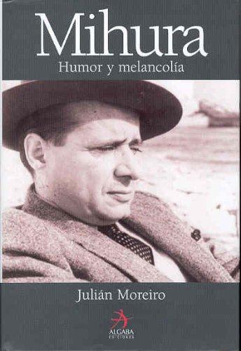 Miguel Mihura, Humor Y Melancolia: Moreiro Prieto, Julian