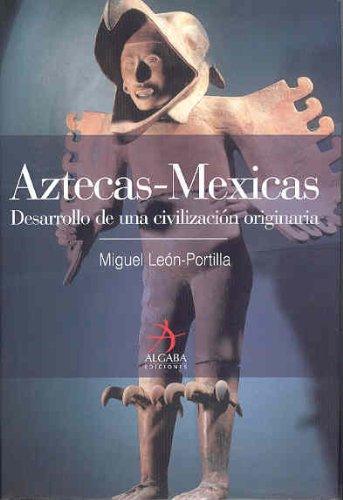 Aztecas-mexicas (Spanish Edition): LEON PORTILLA MIGUEL