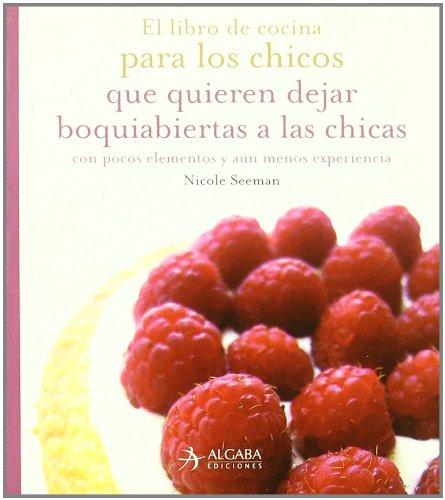 9788496107618: Libro De Cocina Para Los Chicos Que Quieren Dejar Boquiabiertas A Las Chicas