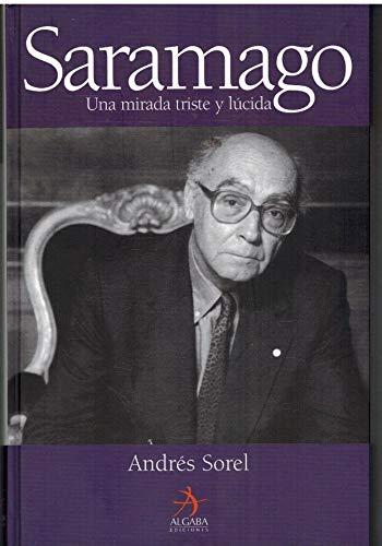 SARAMAGO. Una mirada triste y lúcida - SOREL, Andrés (Segovia)